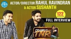 Actor Director Rahul Ravindran & Actor Sushanth Full Interview Frankly With TNR 122