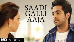 Saadi Galli Aaja Song - Nautanki Saala - Official Full HD Song 1080p Hindi Song ( sadi gali )